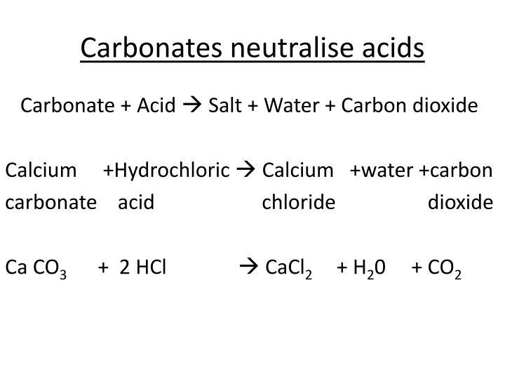 Carbonates neutralise acids