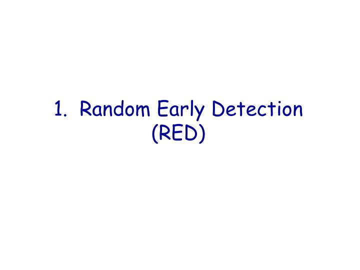 1.  Random Early Detection (RED)