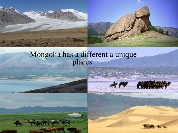 Mongolia has a different a unique places