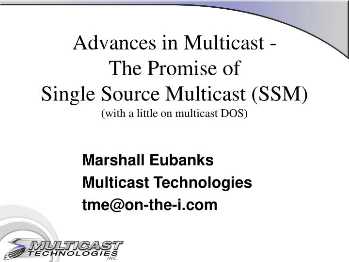 Advances in multicast the promise of single source multicast ssm with a little on multicast dos