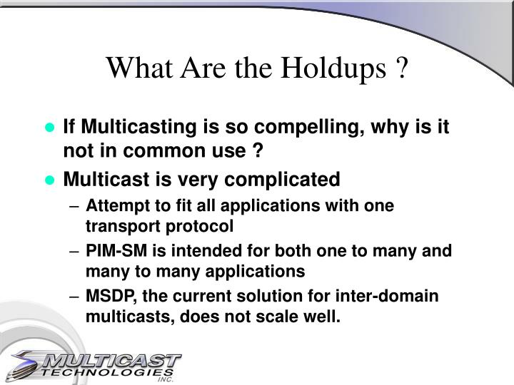 What Are the Holdups ?