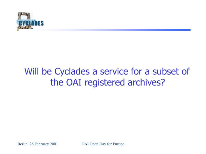 Will be Cyclades a service for a subset of the OAI registered archives?