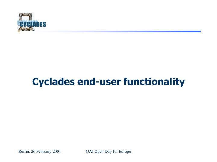 Cyclades end-user functionality