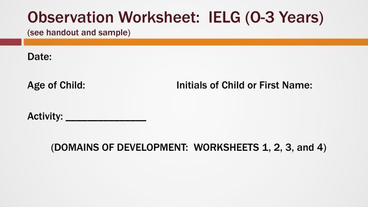 Observation Worksheet:  IELG (O-3 Years)