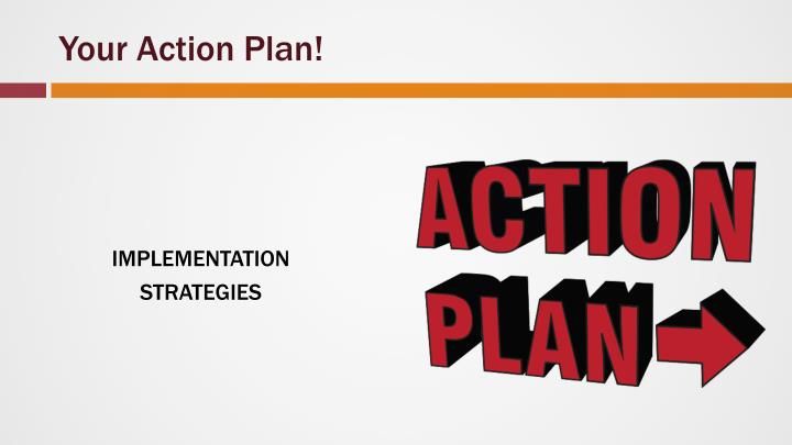 Your Action Plan!
