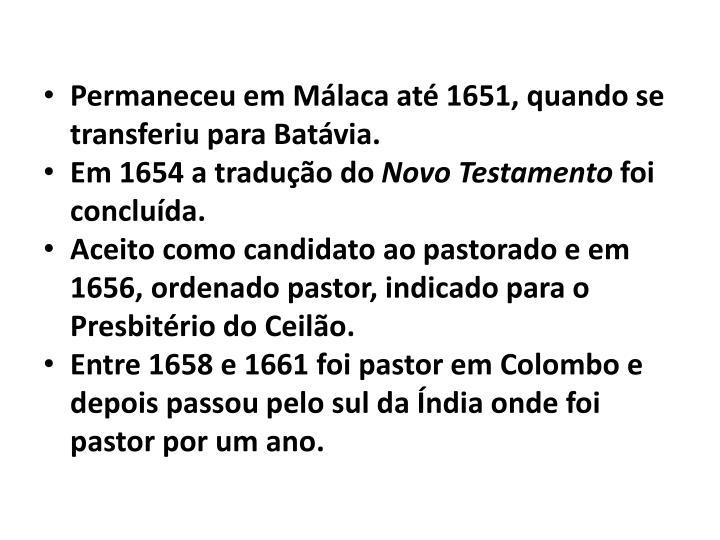 Permaneceu em Málaca até 1651, quando se transferiu para Batávia.