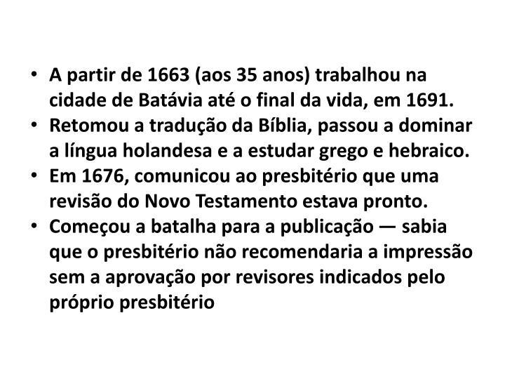 A partir de 1663 (aos 35 anos) trabalhou na cidade de Batávia até o final da vida, em 1691.