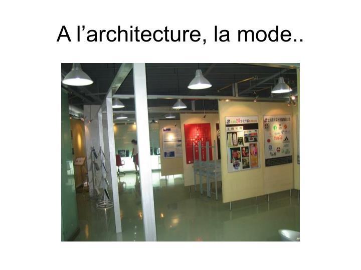A l'architecture, la mode..