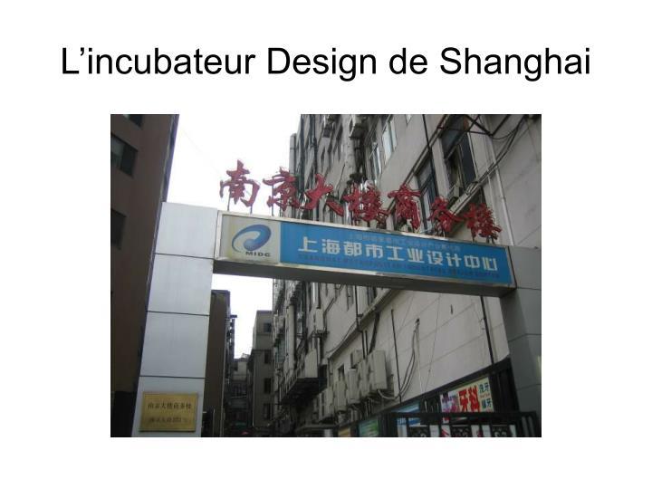 L'incubateur Design de Shanghai