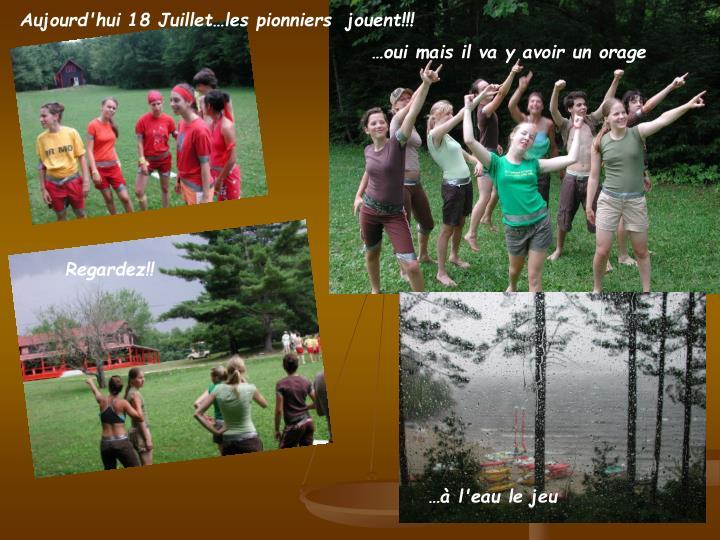 Aujourd'hui 18 Juillet…les pionniers  jouent!!!