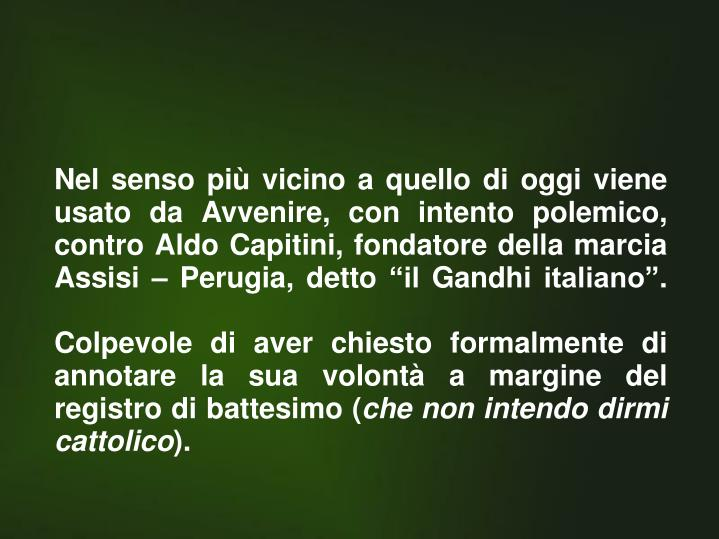 """Nel senso più vicino a quello di oggi viene usato da Avvenire, con intento polemico, contro Aldo Capitini, fondatore della marcia Assisi – Perugia, detto """"il Gandhi italiano""""."""