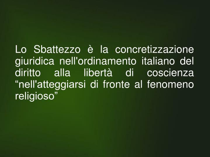 """Lo Sbattezzo è la concretizzazione giuridica nell'ordinamento italiano del diritto alla libertà di coscienza """"nell'atteggiarsi di fronte al fenomeno religioso"""""""