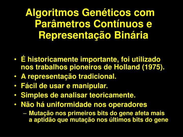 Algoritmos Genéticos com Parâmetros Contínuos e Representação Binária