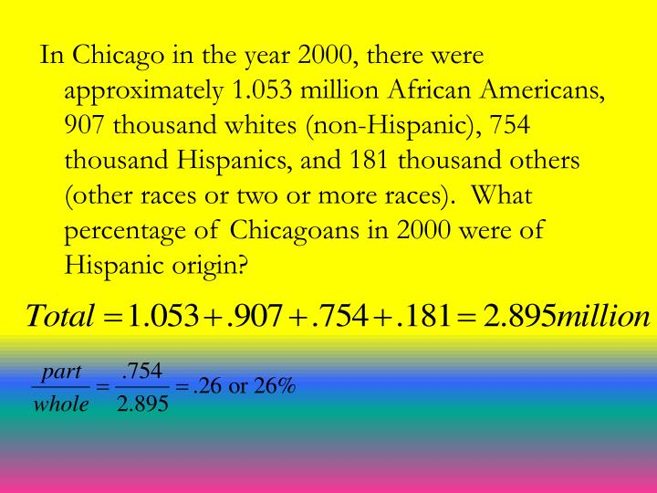 In Chicago in the year 2000, there were approximately 1.053 million African Americans, 907 thousand ...