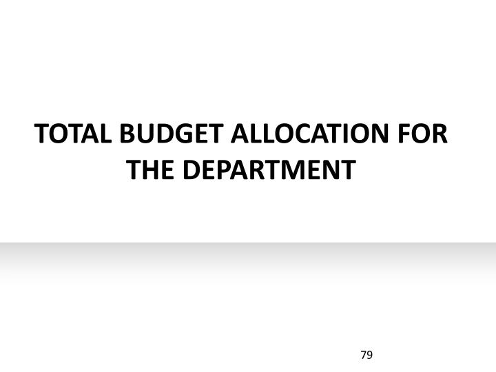 TOTAL BUDGET ALLOCATION FOR THE DEPARTMENT