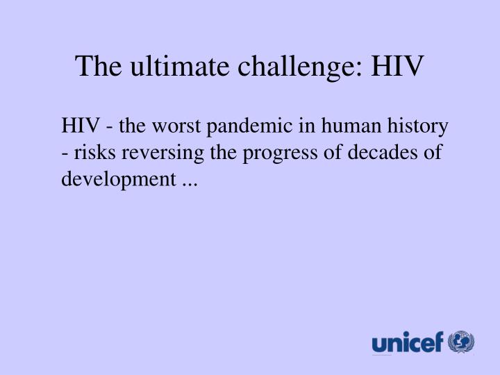 The ultimate challenge: HIV