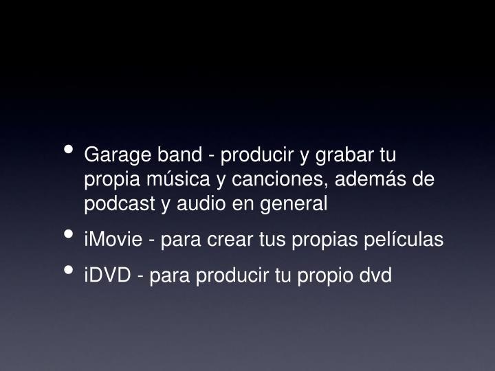 Garage band - producir y grabar tu propia música y canciones, además de podcast y audio en general