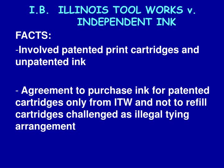 I.B.  ILLINOIS TOOL WORKS v. INDEPENDENT INK