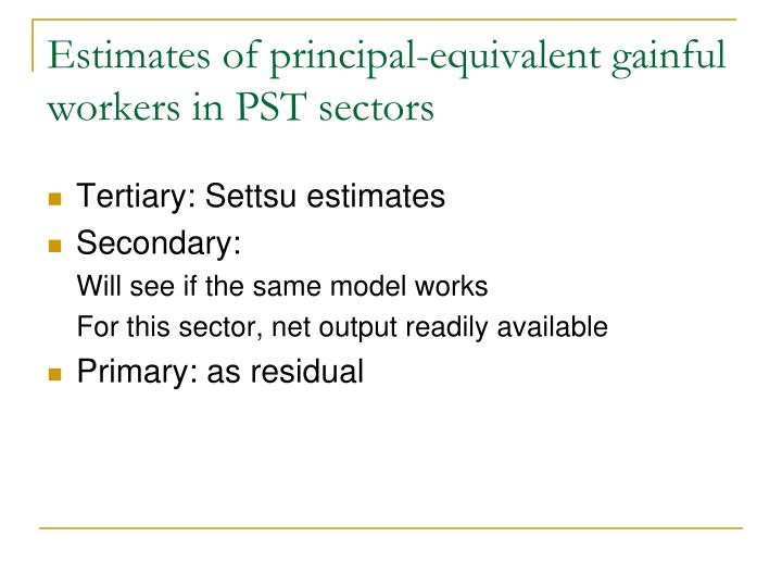 Estimates of principal-equivalent gainful workers in PST sectors