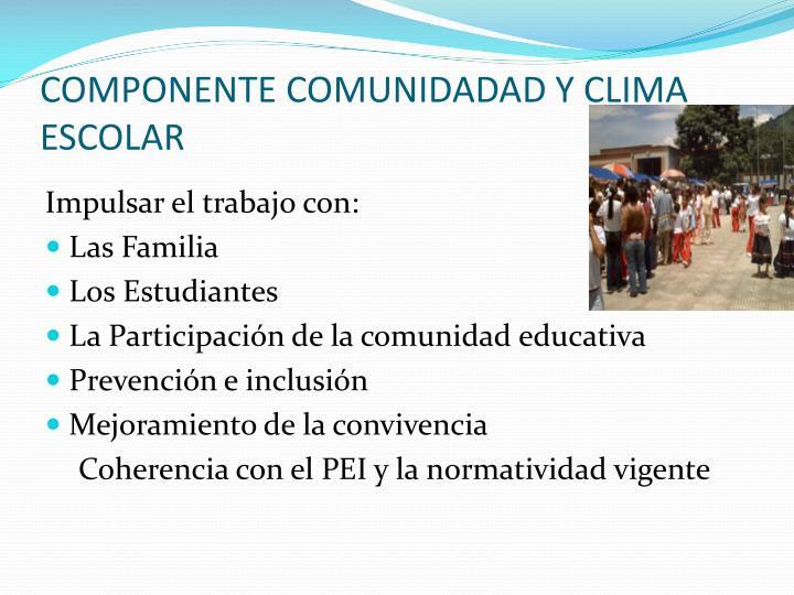 COMPONENTE COMUNIDADAD Y CLIMA ESCOLAR