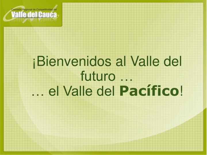 ¡Bienvenidos al Valle del futuro …
