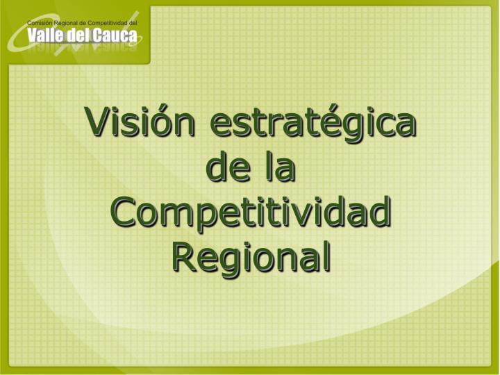 Visión estratégica de la Competitividad Regional
