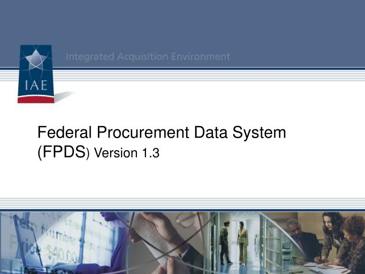 Federal procurement data system fpds version 1 3