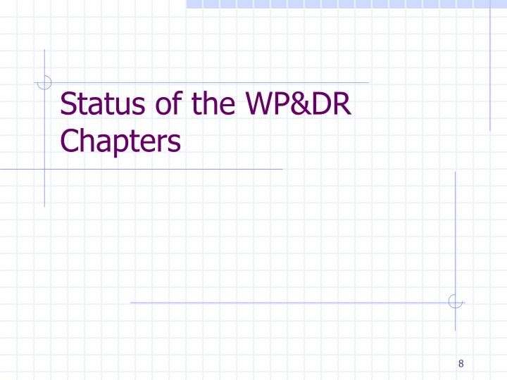 Status of the WP&DR Chapters