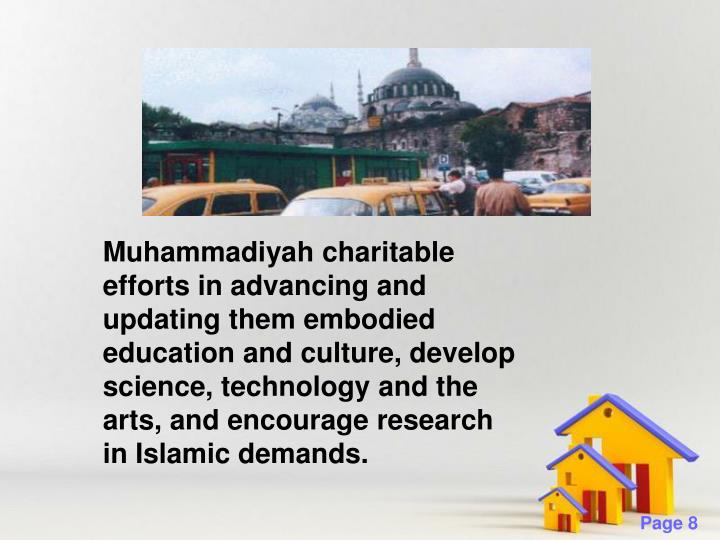 Muhammadiyah charitable efforts in advancing and updating them embodied education and culture, develop science, technology and the arts, and encourage research in Islamic demands.