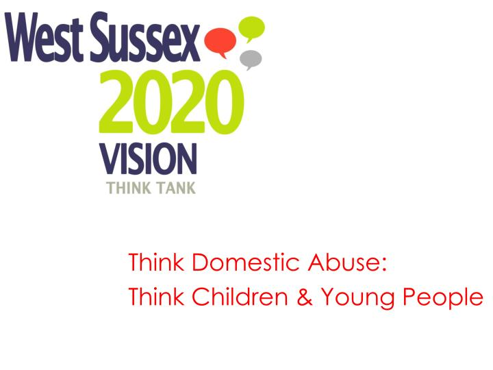 Think domestic abuse think children young people