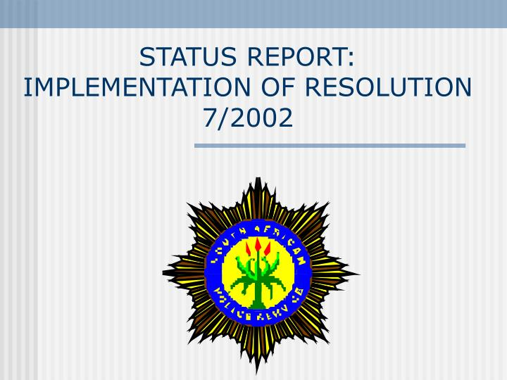 Status report implementation of resolution 7 2002