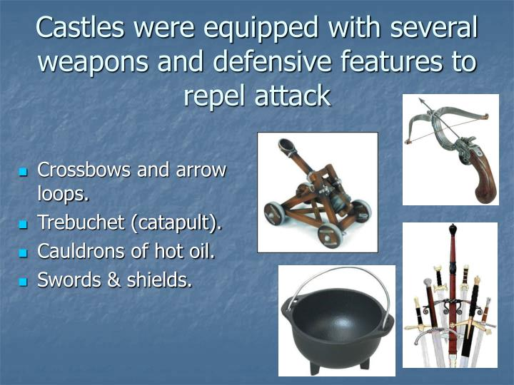 Castles were equipped with several weapons and defensive features to repel attack