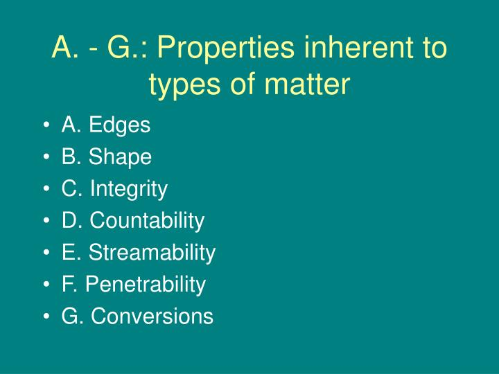 A. - G.: Properties inherent to types of matter