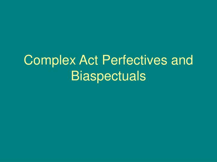 Complex Act Perfectives and Biaspectuals
