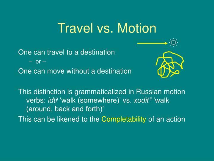 Travel vs. Motion