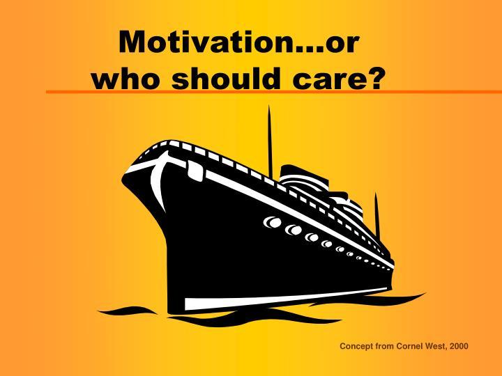 Motivation…or