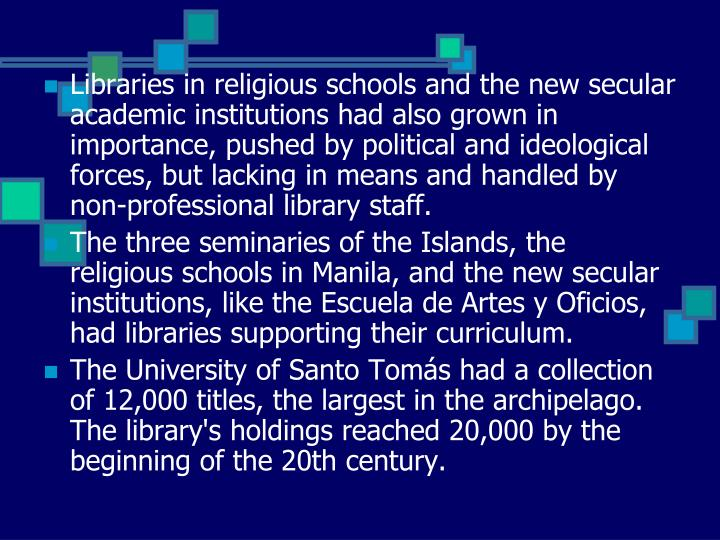 Libraries in religious schools and the new secular academic institutions had also grown in importance, pushed by political and ideological forces, but lacking in means and handled by non-professional library staff.