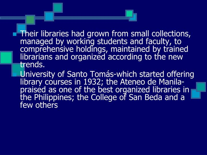 Their libraries had grown from small collections, managed by working students and faculty, to comprehensive holdings, maintained by trained librarians and organized according to the new trends.
