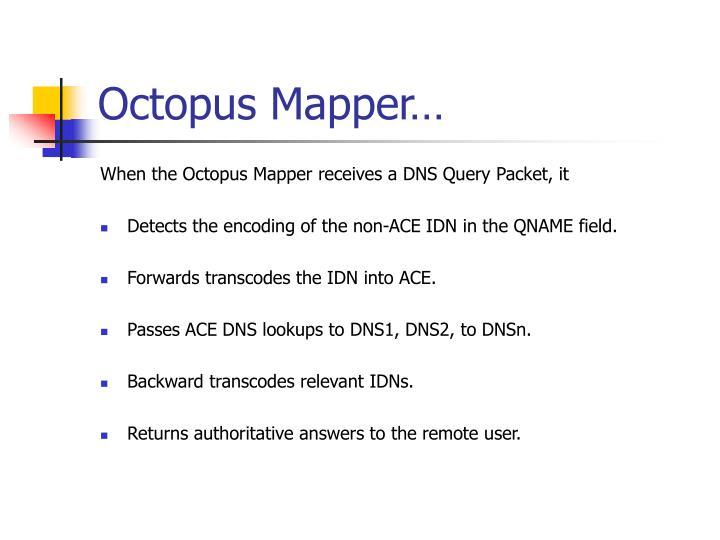 Octopus Mapper…
