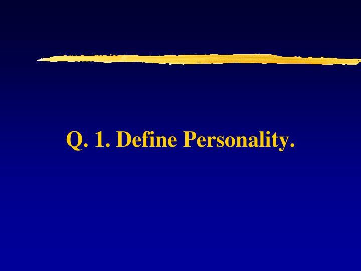 Q. 1. Define Personality.
