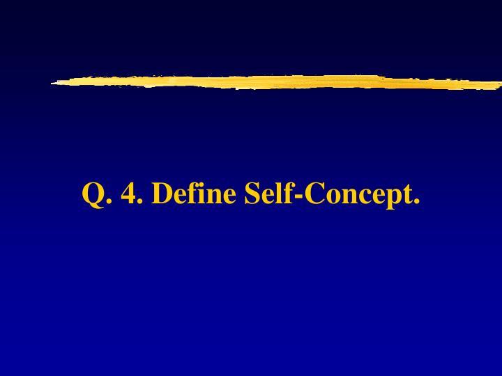 Q. 4. Define Self-Concept.