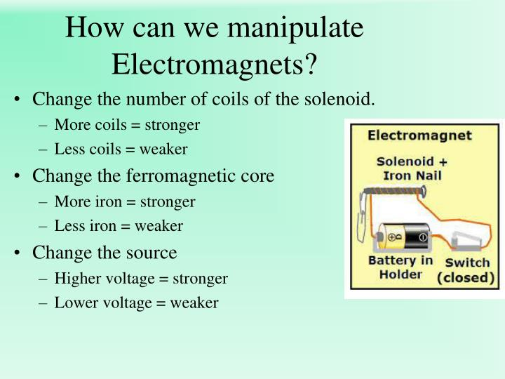 How can we manipulate Electromagnets?