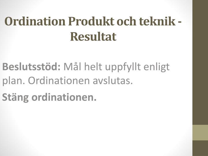 Ordination Produkt och teknik - Resultat
