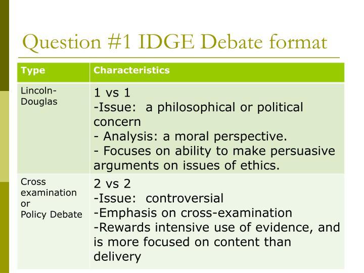 Question #1 IDGE Debate format