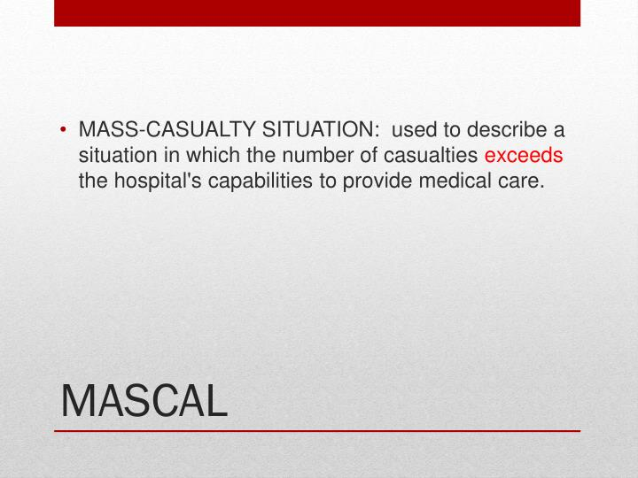 MASS-CASUALTY SITUATION:  used to describe a situation in which the number of casualties