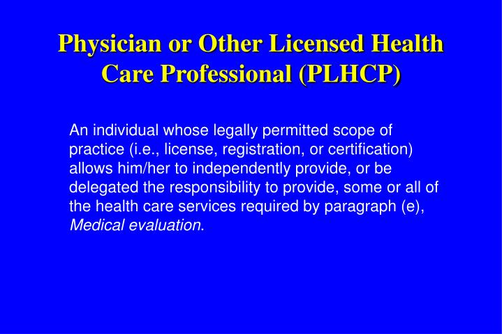 Physician or Other Licensed Health Care Professional (PLHCP)