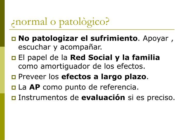 ¿normal o patològico?