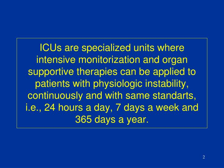 ICUs are specialized units where intensive monitorization and organ supportive therapies can be appl...