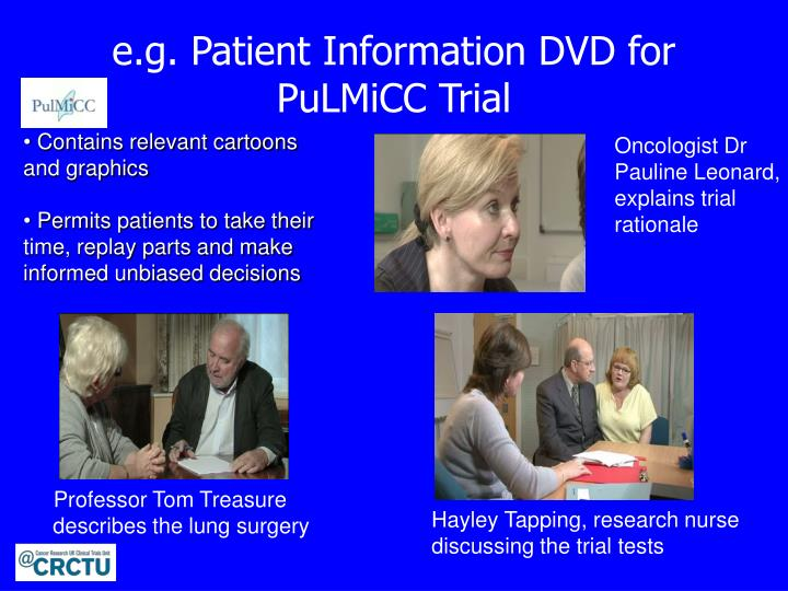 e.g. Patient Information DVD for PuLMiCC Trial