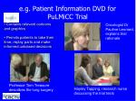 e g patient information dvd for pulmicc trial